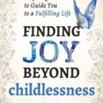 Finding Joy Beyond Childlessness